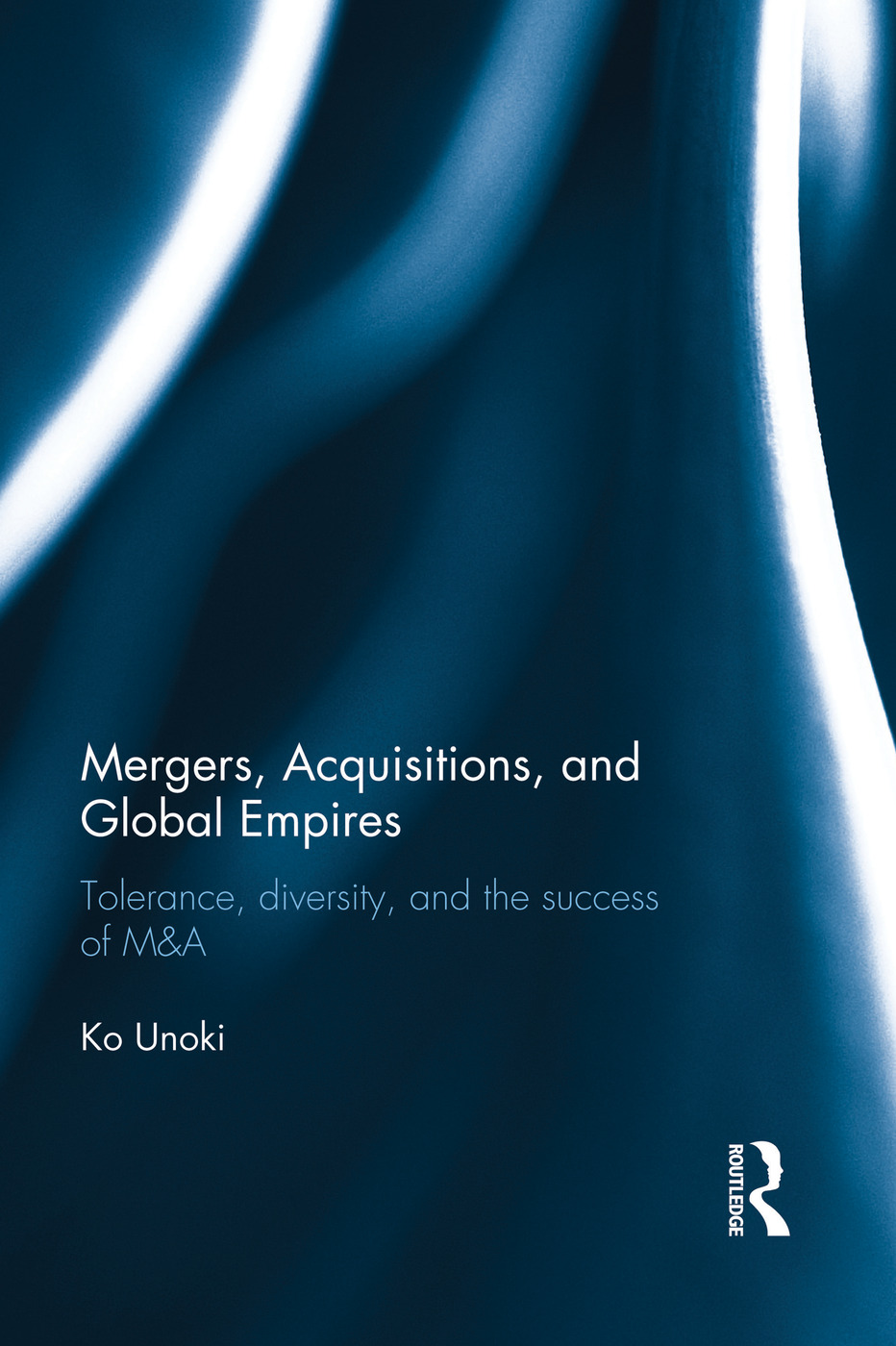Mergers, Acquisitions and Global Empires: Tolerance, Diversity and the Success of M&A book cover