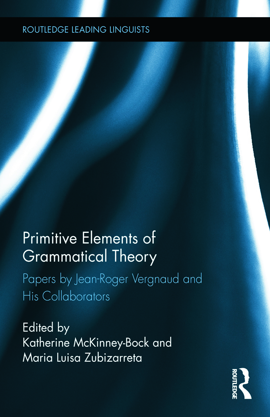 Primitive Elements of Grammatical Theory: Papers by Jean-Roger Vergnaud and His Collaborators book cover