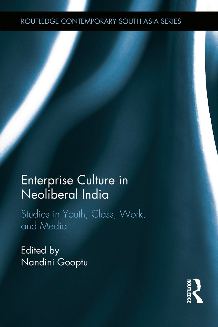 Enterprise Culture in Neoliberal India: Studies in Youth, Class, Work and Media book cover