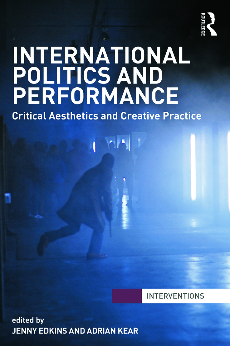 International Politics and Performance: Critical Aesthetics and Creative Practice, 1st Edition (Paperback) book cover