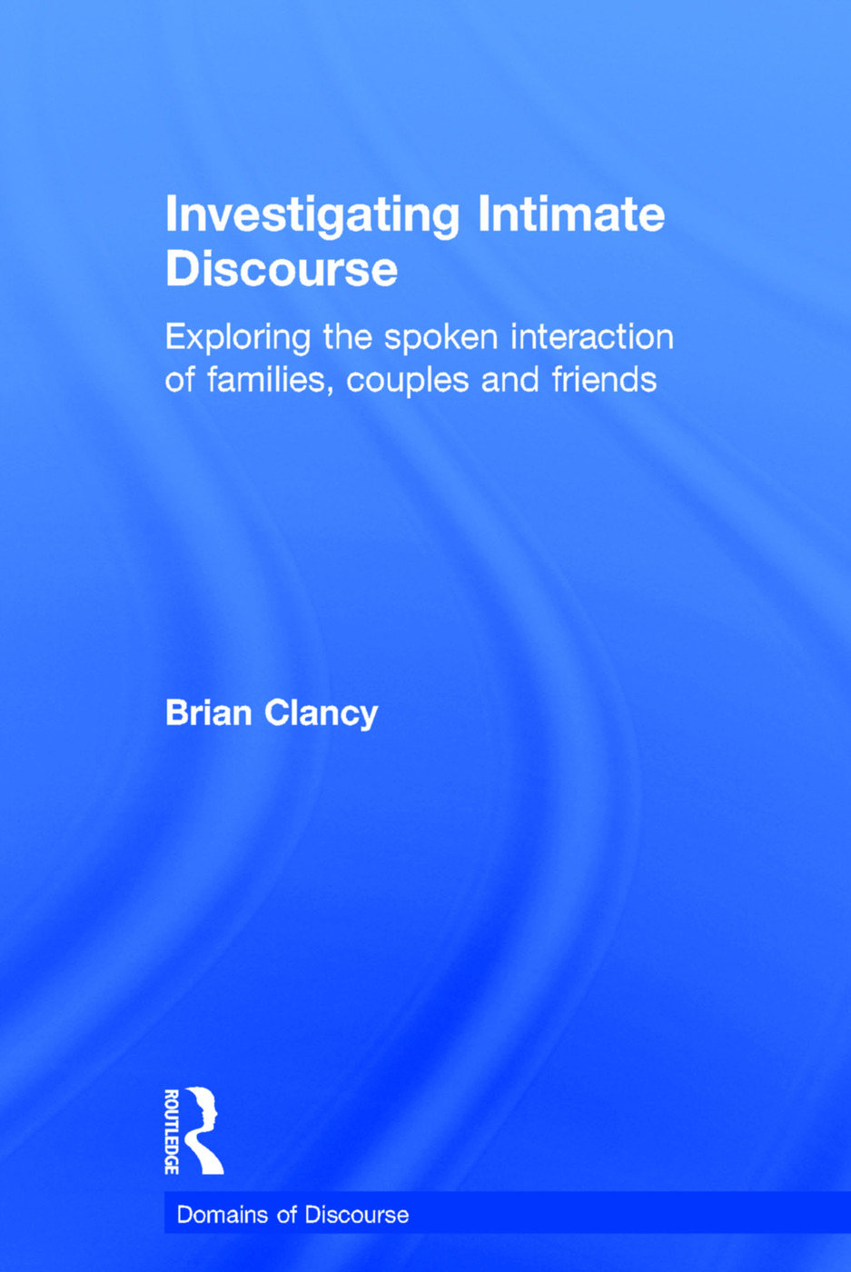 Investigating Intimate Discourse: Exploring the spoken interaction of families, couples and friends book cover