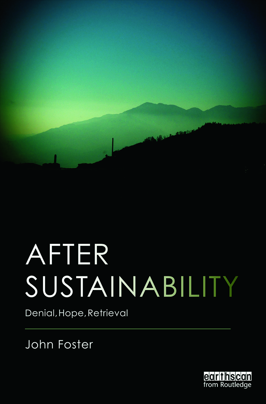 After Sustainability: Denial, Hope, Retrieval, 1st Edition (Hardback) book cover