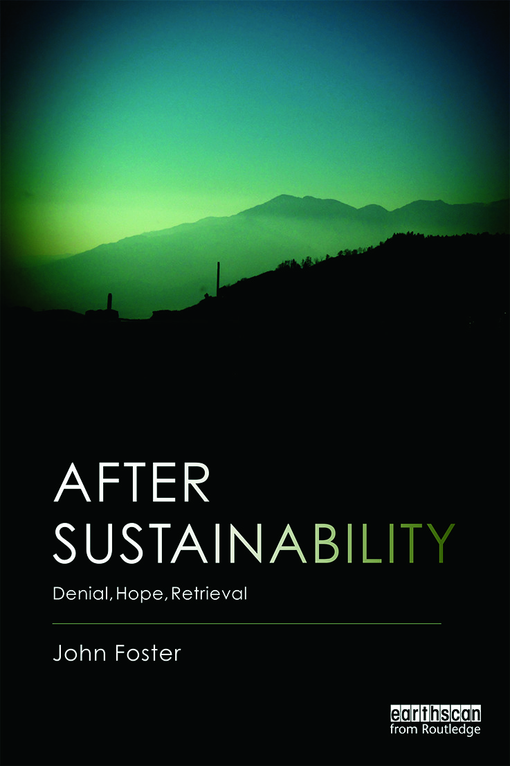 After Sustainability: Denial, Hope, Retrieval, 1st Edition (Paperback) book cover