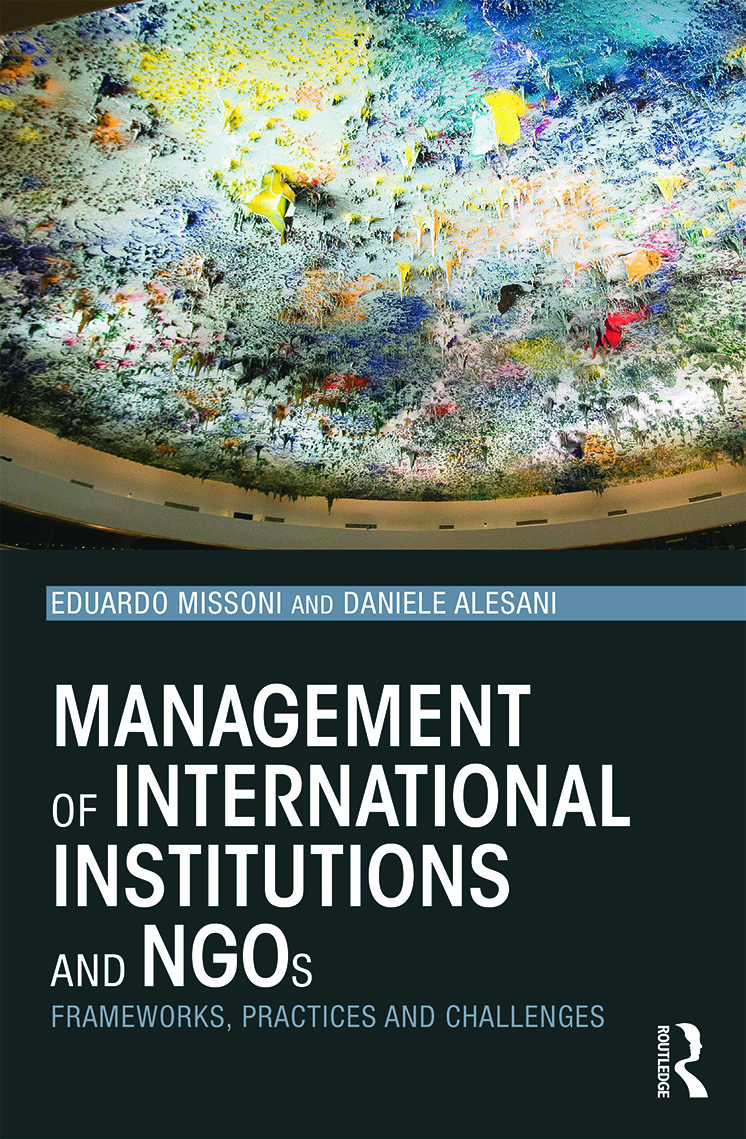 Management of International Institutions and NGOs: Frameworks, practices and challenges book cover