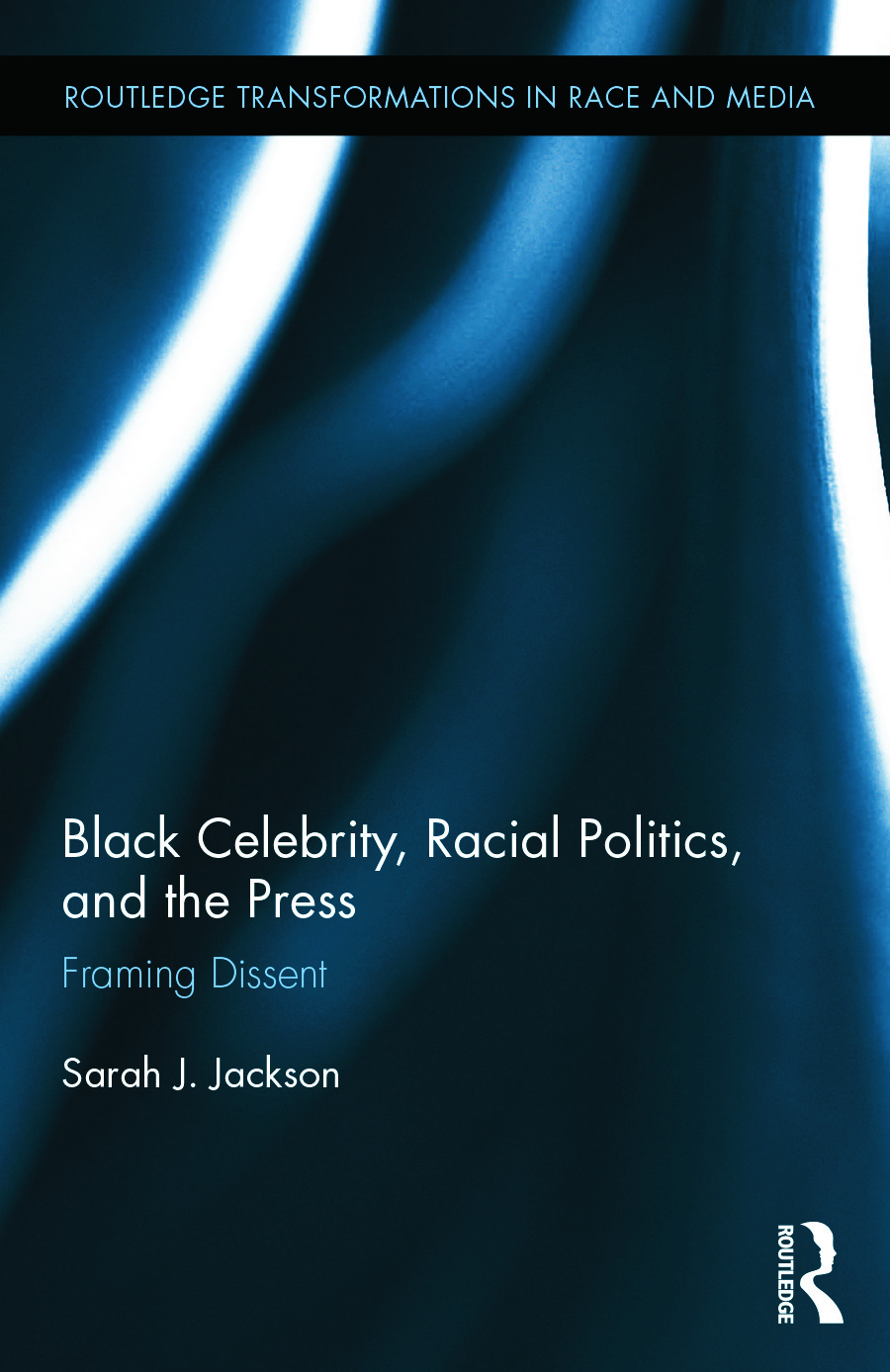 Black Celebrity, Racial Politics, and the Press: Framing Dissent, 1st Edition (Hardback) book cover
