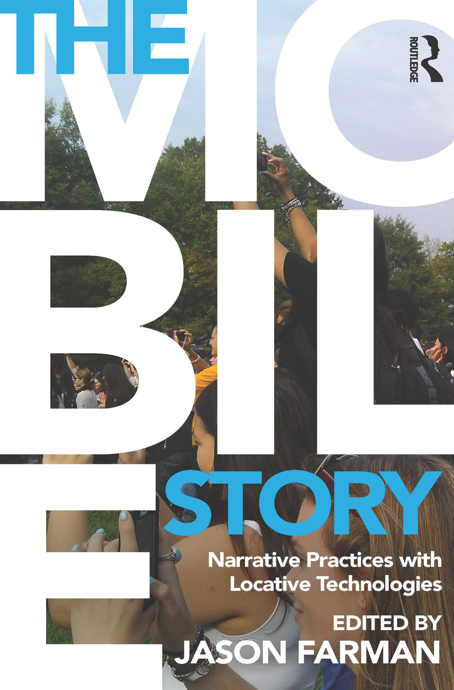 The Mobile Story: Narrative Practices with Locative Technologies book cover