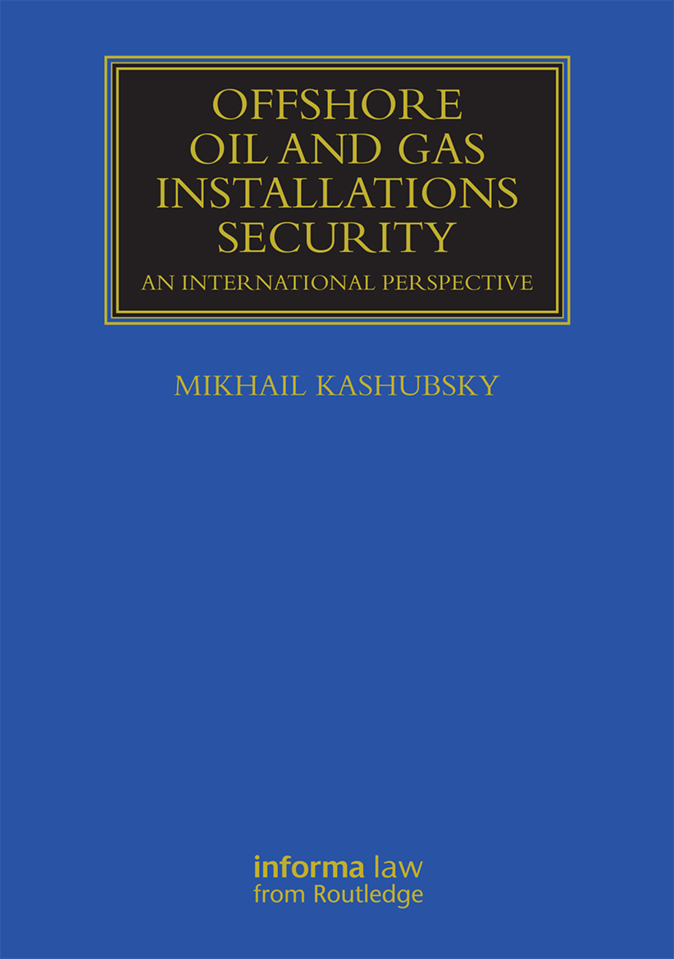 Offshore Oil and Gas Installations Security: An International Perspective book cover