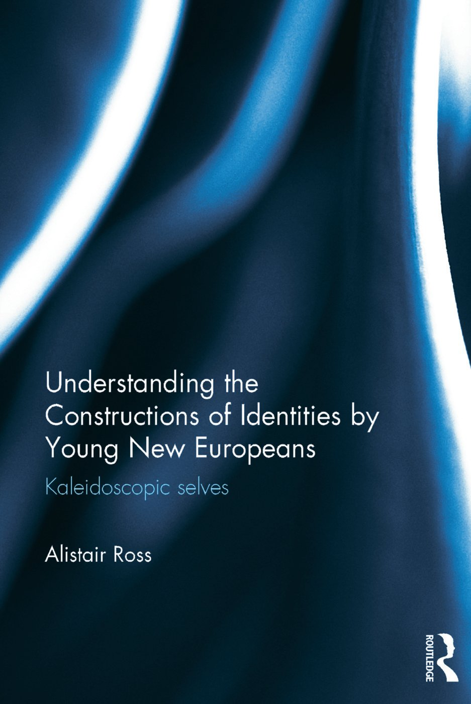 Understanding the Constructions of Identities by Young New Europeans: Kaleidoscopic selves (Hardback) book cover