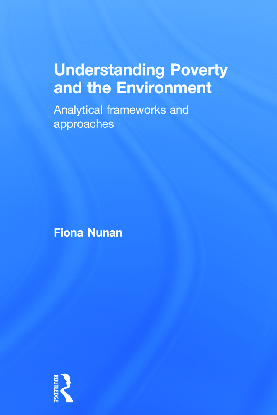 Understanding Poverty and the Environment: Analytical frameworks and approaches, 1st Edition (Hardback) book cover