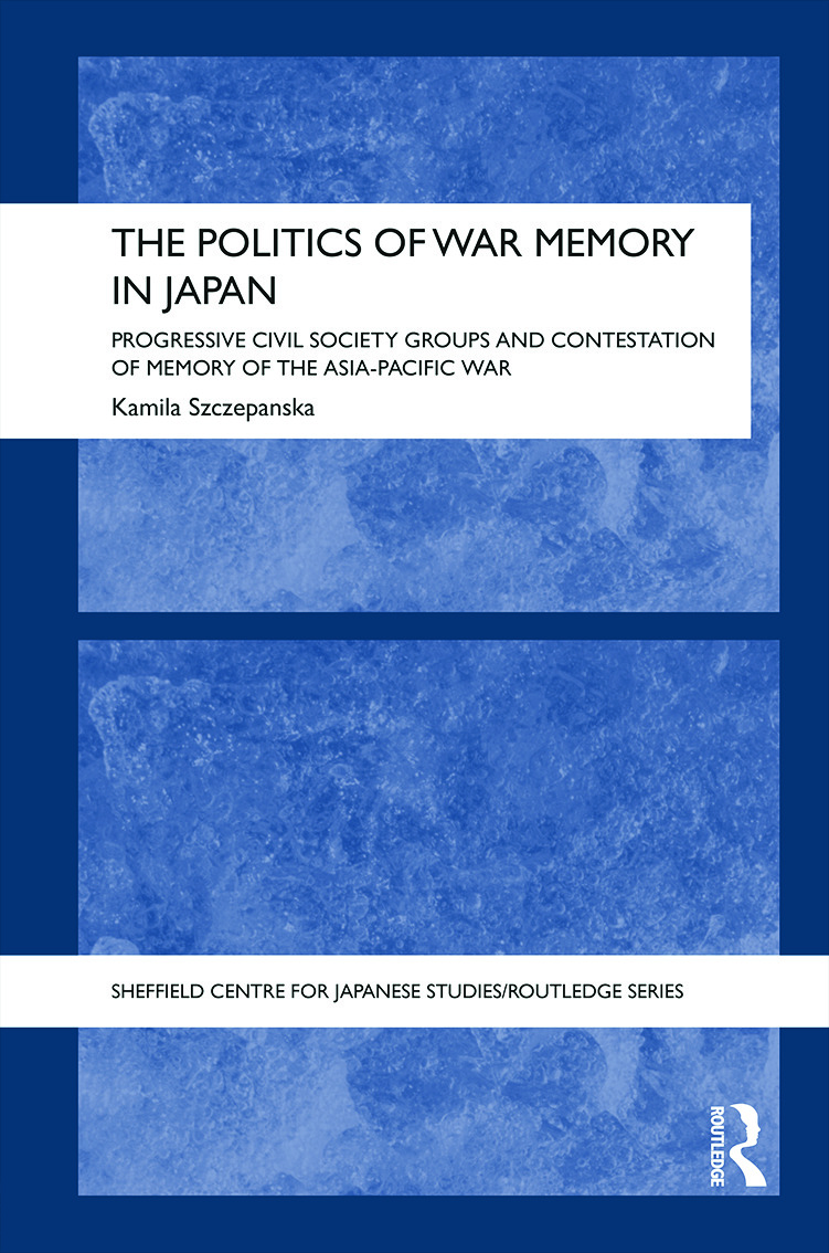 The Politics of War Memory in Japan: Progressive Civil Society Groups and Contestation of Memory of the Asia-Pacific War (e-Book) book cover