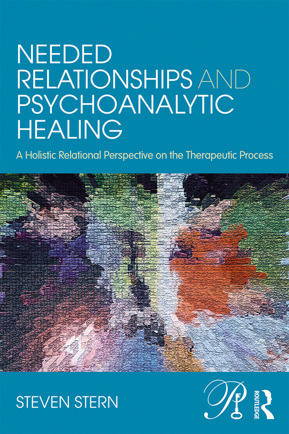 Needed Relationships and Psychoanalytic Healing: A Holistic Relational Perspective on the Therapeutic Process, 1st Edition (e-Book) book cover