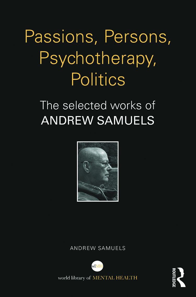 Passions, Persons, Psychotherapy, Politics: The selected works of Andrew Samuels (Hardback) book cover