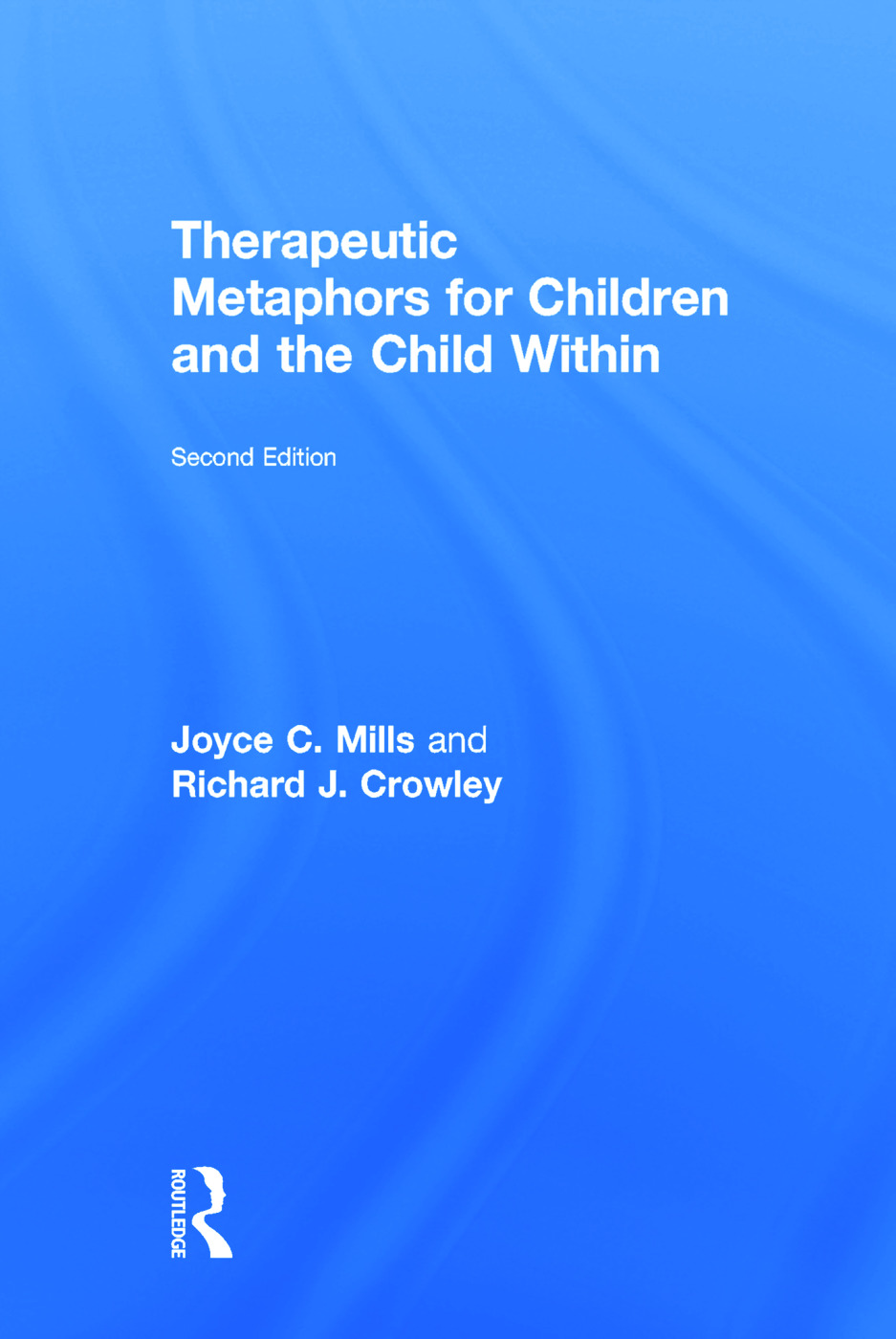 Therapeutic Metaphors for Children and the Child Within: 2nd Edition (Hardback) book cover