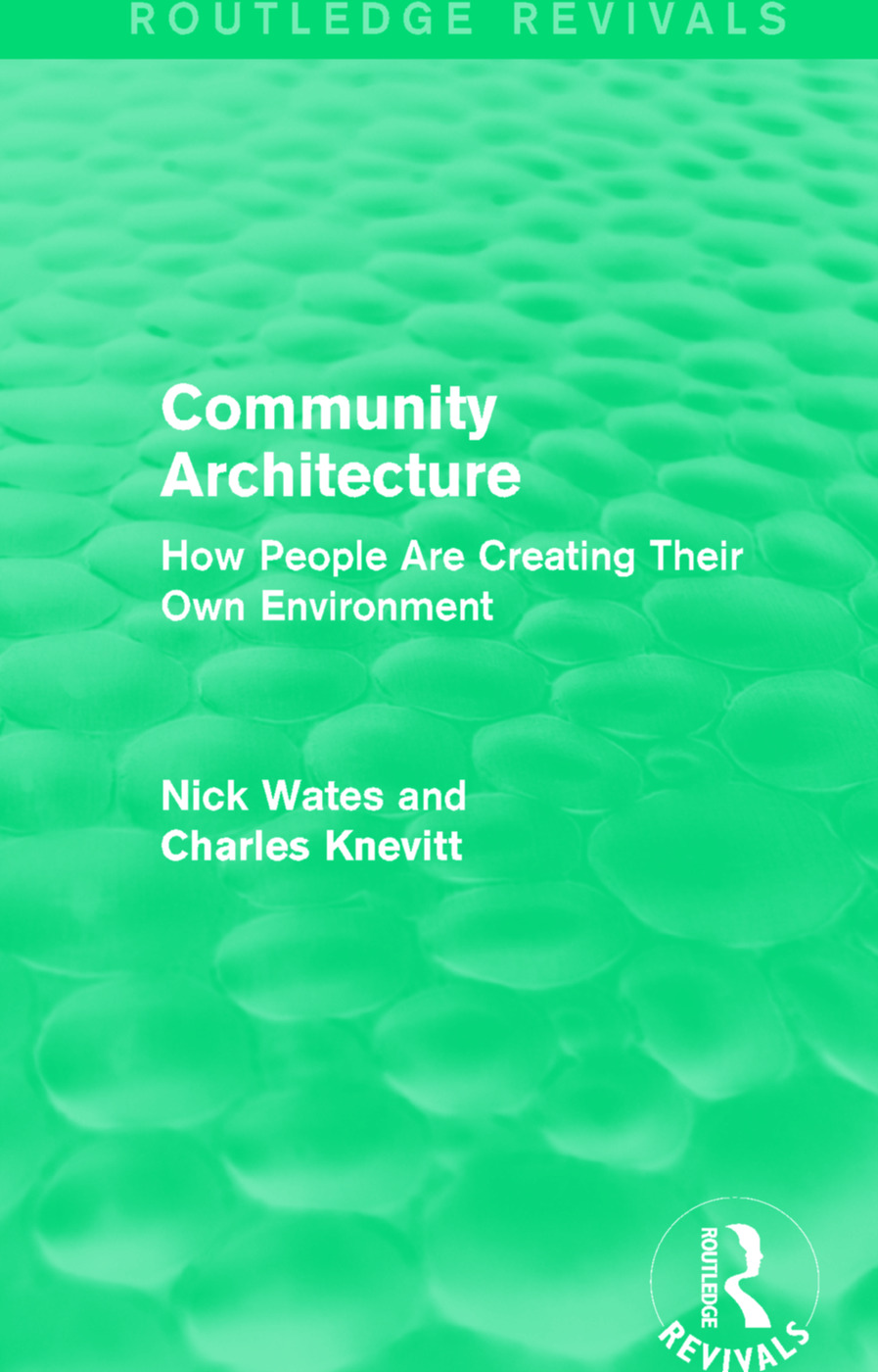 Community Architecture (Routledge Revivals): How People Are Creating Their Own Environment book cover