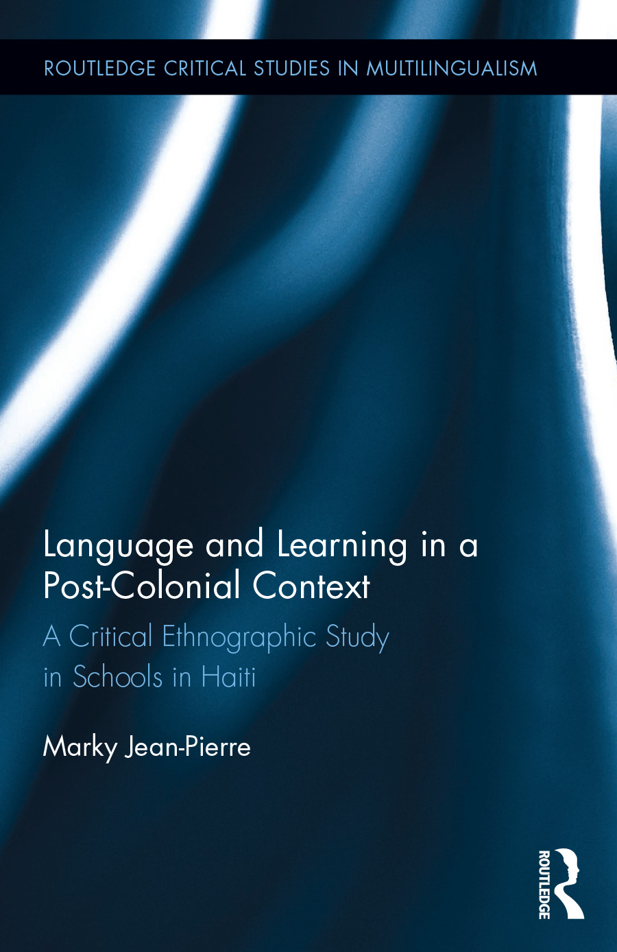 Language and Learning in a Post-Colonial Context: A Critical Ethnographic Study in Schools in Haiti book cover