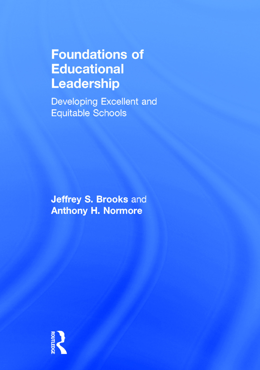 Foundations of Educational Leadership: Developing Excellent and Equitable Schools, 1st Edition (Hardback) book cover