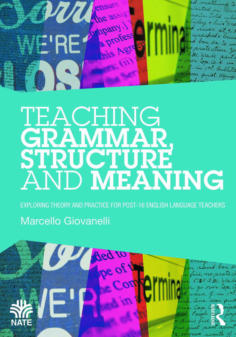 Teaching Grammar, Structure and Meaning: Exploring theory and practice for post-16 English Language teachers, 1st Edition (Paperback) book cover