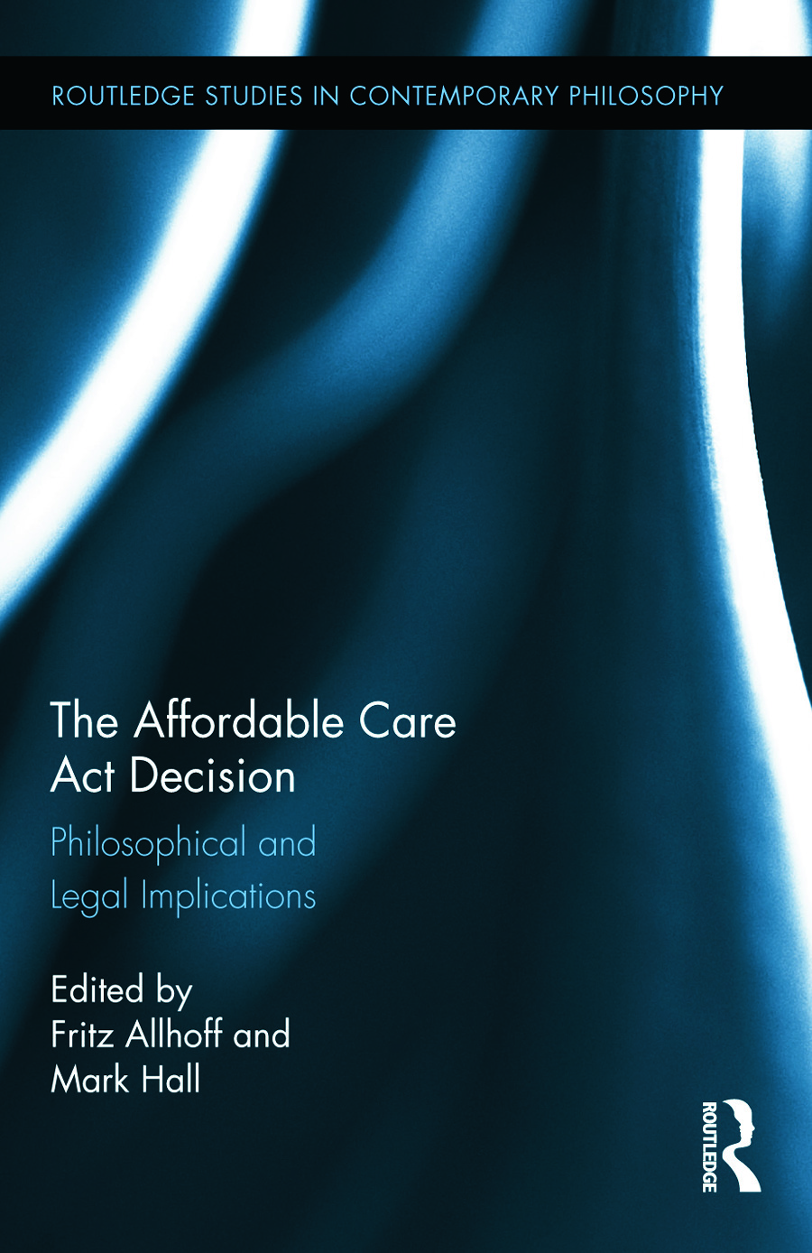 The Affordable Care Act Decision: Philosophical and Legal Implications book cover