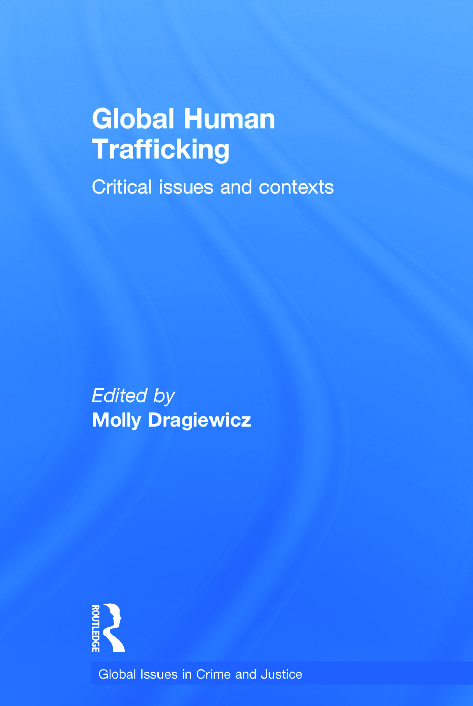 Global Human Trafficking: Critical Issues and Contexts book cover
