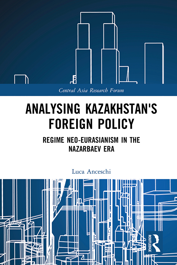 Analysing Kazakhstan's Foreign Policy: Regime neo-Eurasianism in the Nazarbaev era book cover