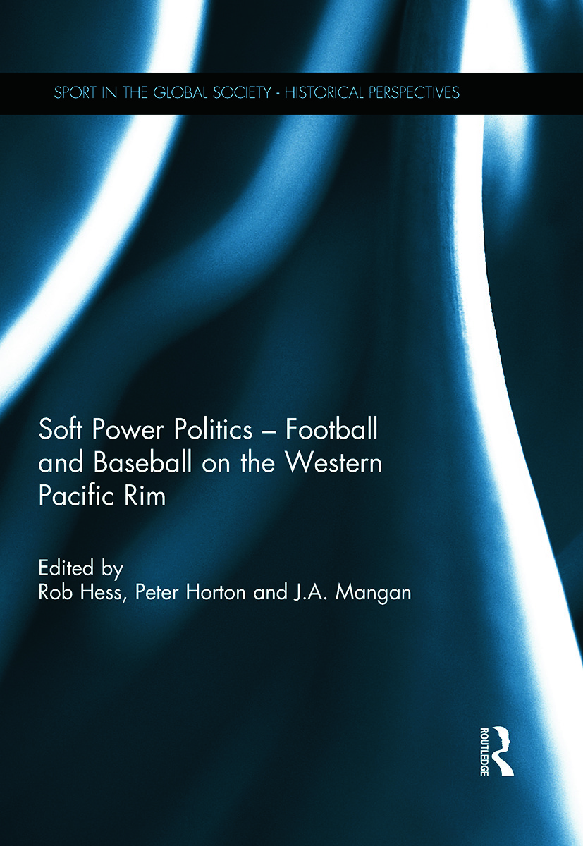 Soft Power Politics - Football and Baseball on the Western Pacific Rim: 1st Edition (Hardback) book cover