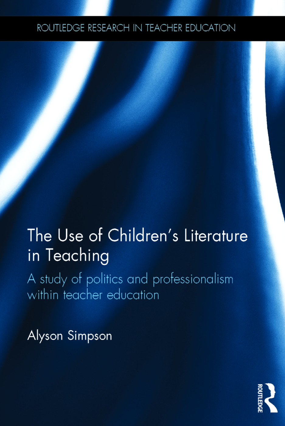 The Use of Children's Literature in Teaching: A study of politics and professionalism within teacher education (Hardback) book cover