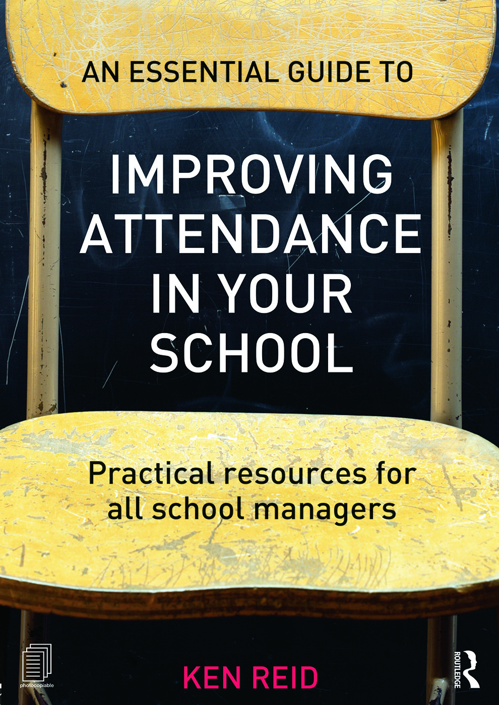 An Essential Guide to Improving Attendance in your School: Practical resources for all school managers (Paperback) book cover