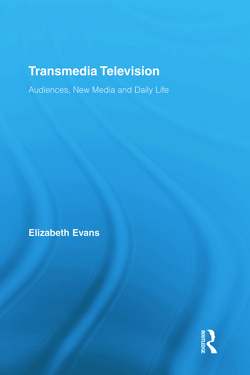 Transmedia Television: Audiences, New Media, and Daily Life book cover