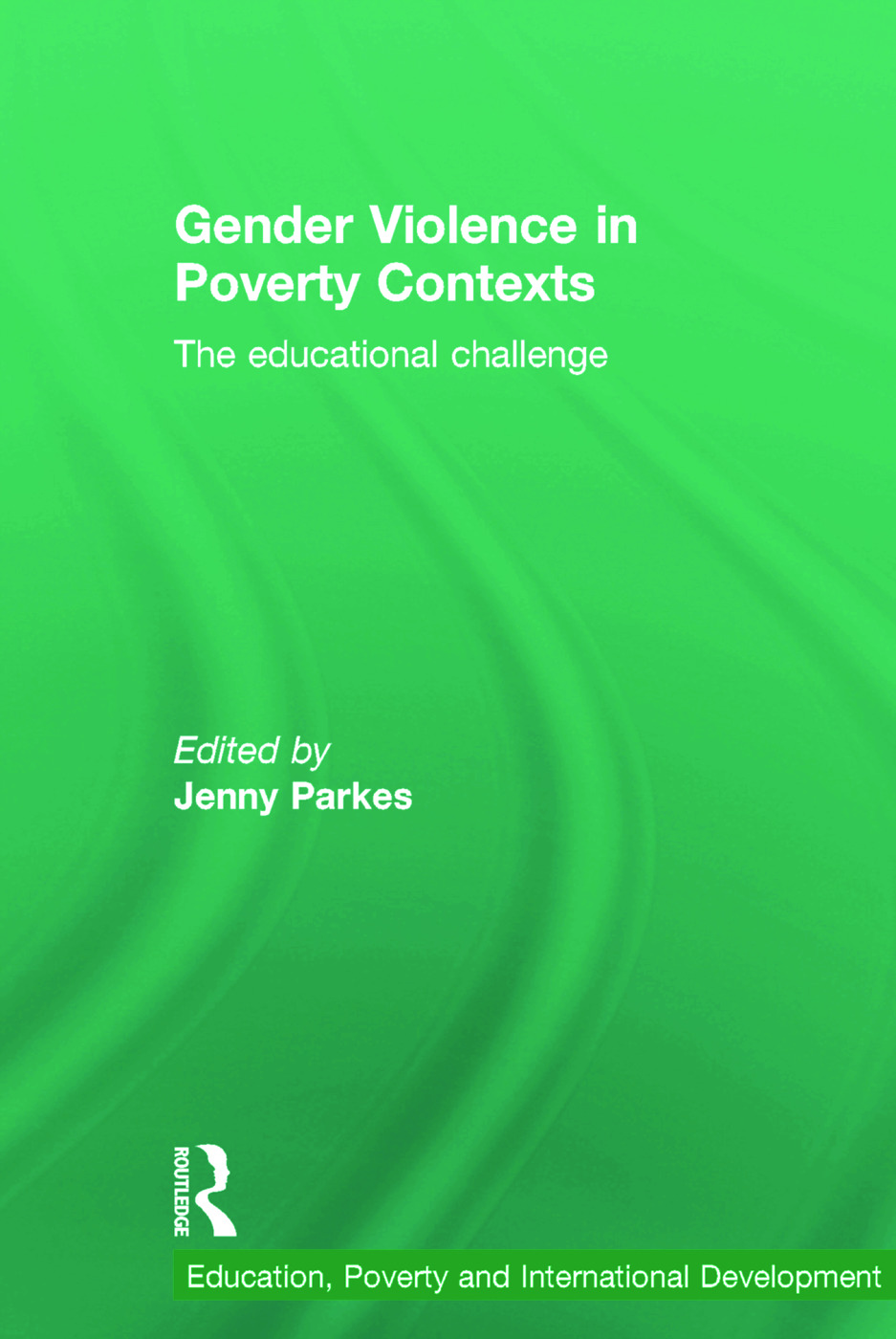 Gender Violence in Poverty Contexts: The educational challenge, 1st Edition (Hardback) book cover