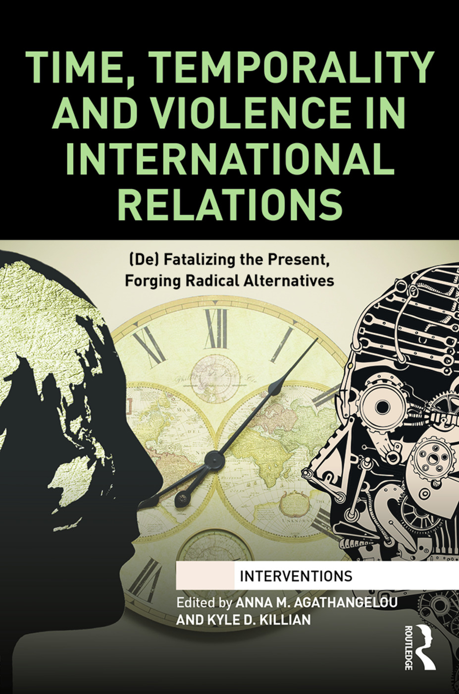 Time, Temporality and Violence in International Relations: (De)fatalizing the Present, Forging Radical Alternatives book cover