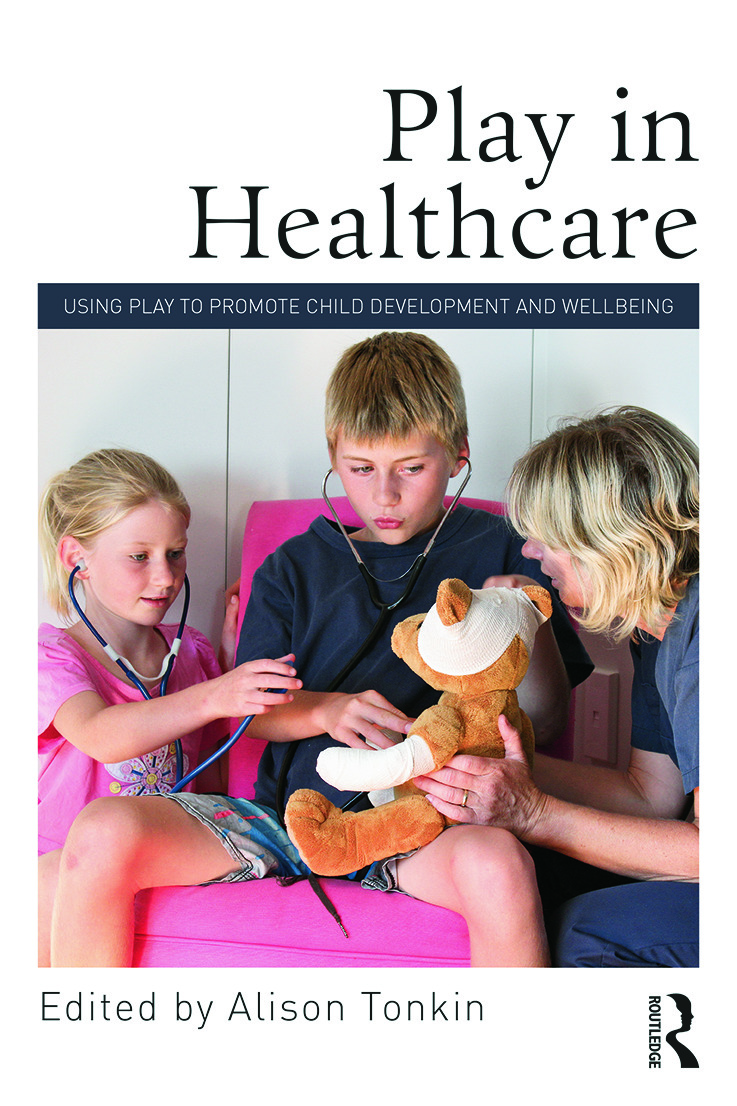 Play in Healthcare: Using Play to Promote Child Development and Wellbeing (Paperback) book cover