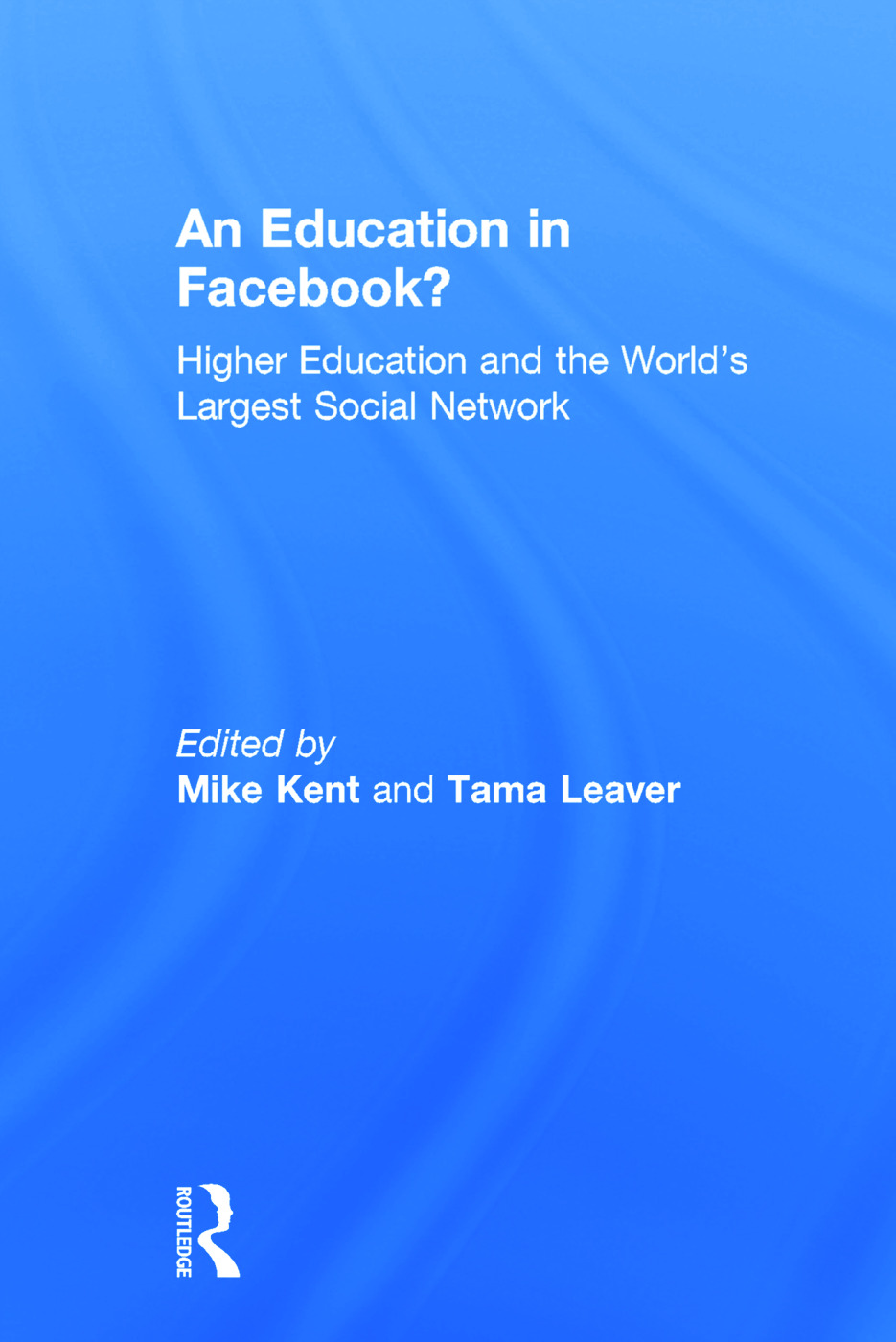 An Education in Facebook?: Higher Education and the World's Largest Social Network book cover