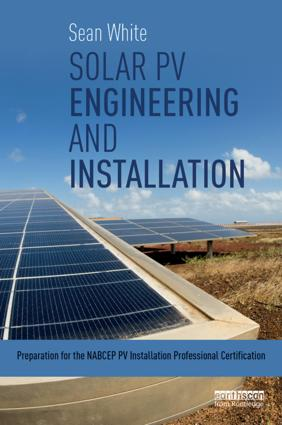 Solar PV Engineering and Installation: Preparation for the NABCEP PV Installation Professional Certification book cover