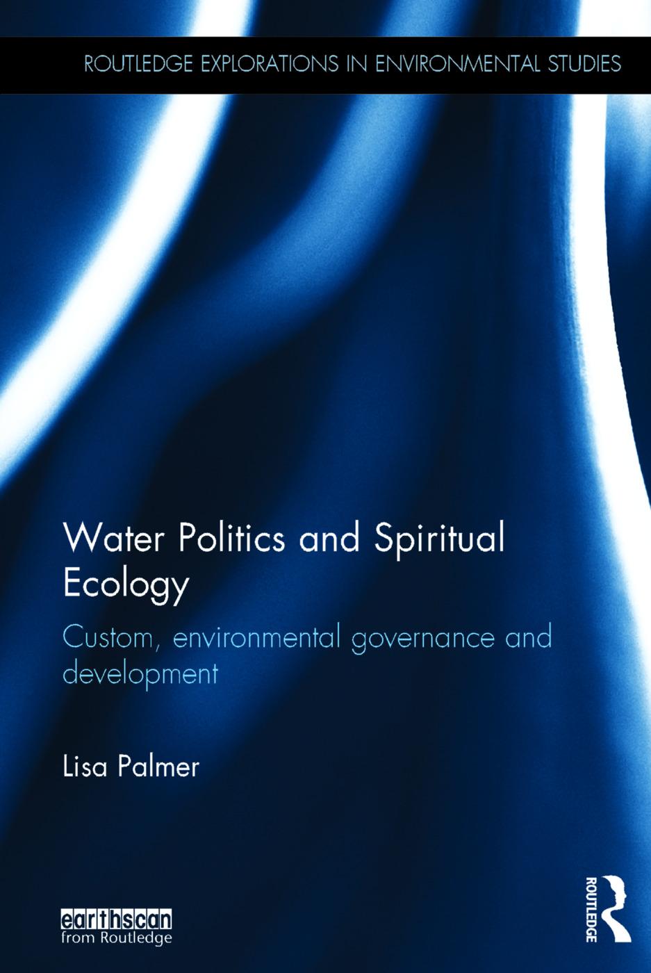 Water Politics and Spiritual Ecology: Custom, environmental governance and development, 1st Edition (Hardback) book cover