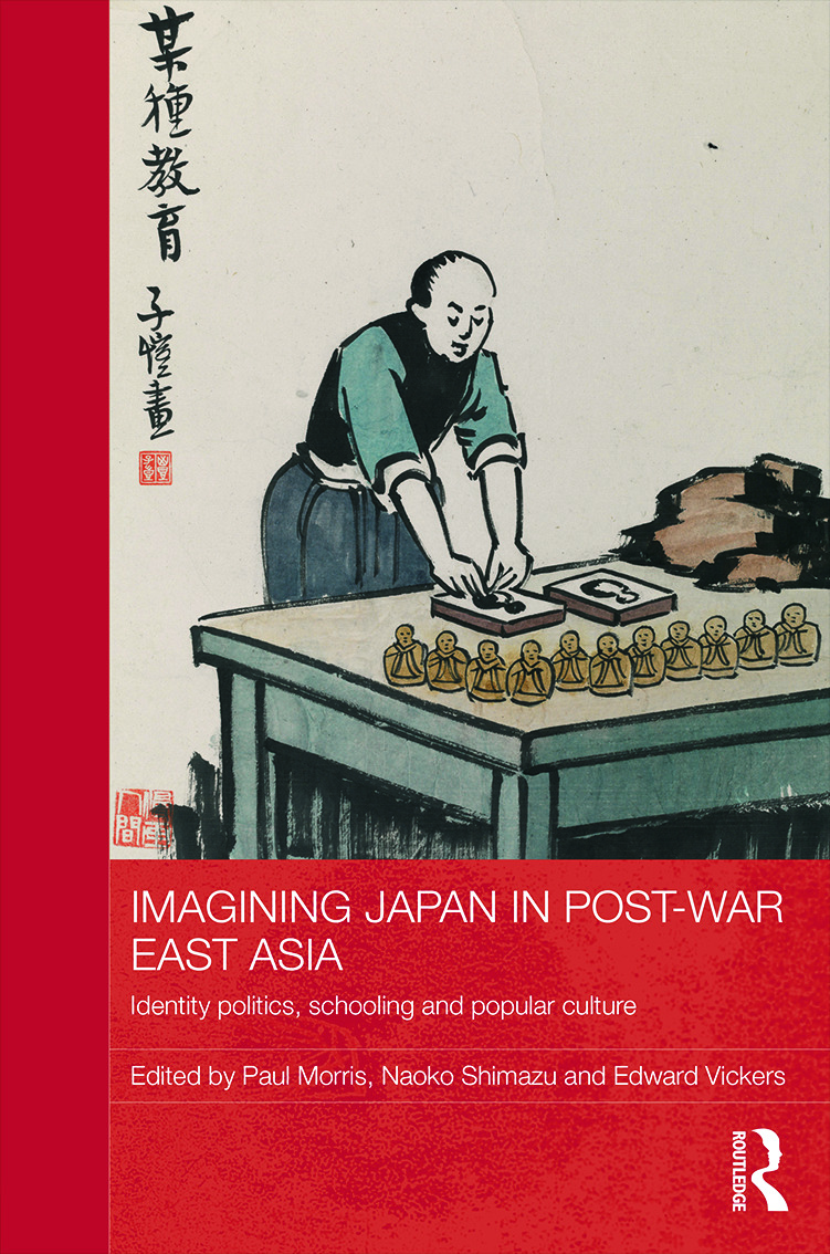 Imagining Japan in Post-war East Asia: Identity Politics, Schooling and Popular Culture (Hardback) book cover