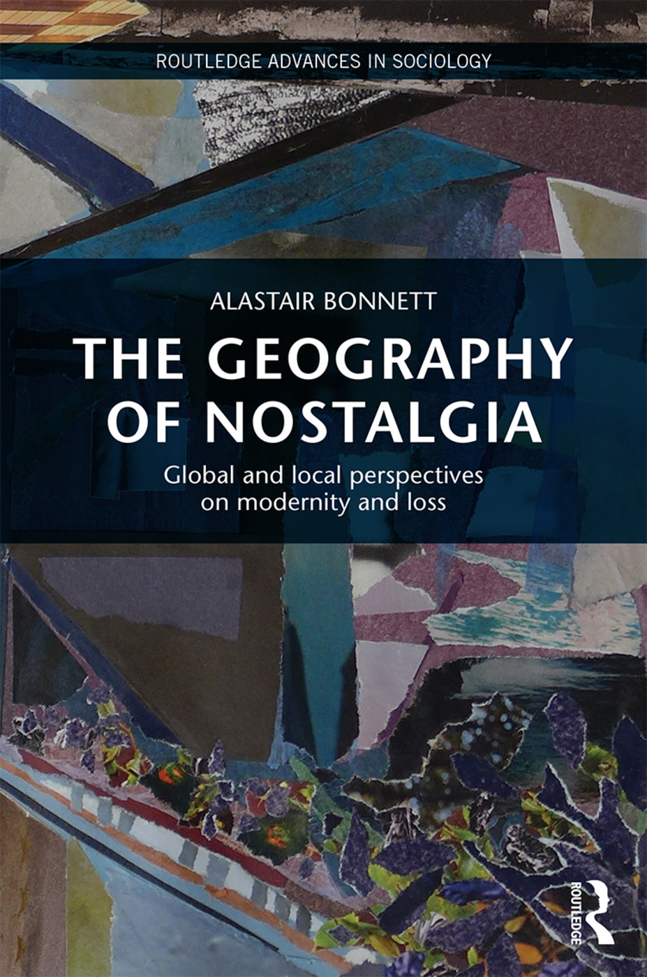 The Geography of Nostalgia: Global and Local Perspectives on Modernity and Loss (Hardback) book cover