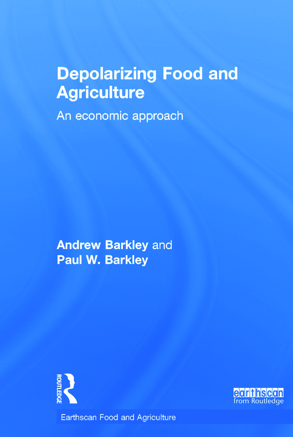 Depolarizing Food and Agriculture: An Economic Approach, 1st Edition (Hardback) book cover
