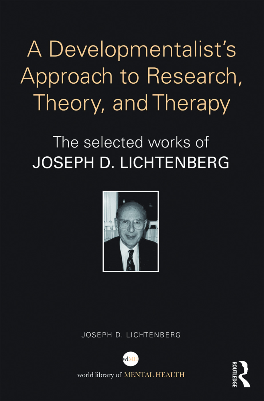 A Developmentalist's Approach to Research, Theory, and Therapy: Selected Works of Joseph Lichtenberg book cover