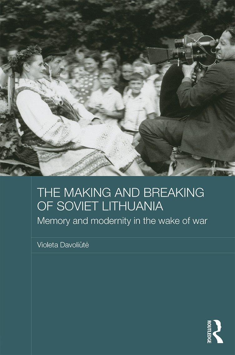 The Making and Breaking of Soviet Lithuania: Memory and Modernity in the Wake of War (Hardback) book cover