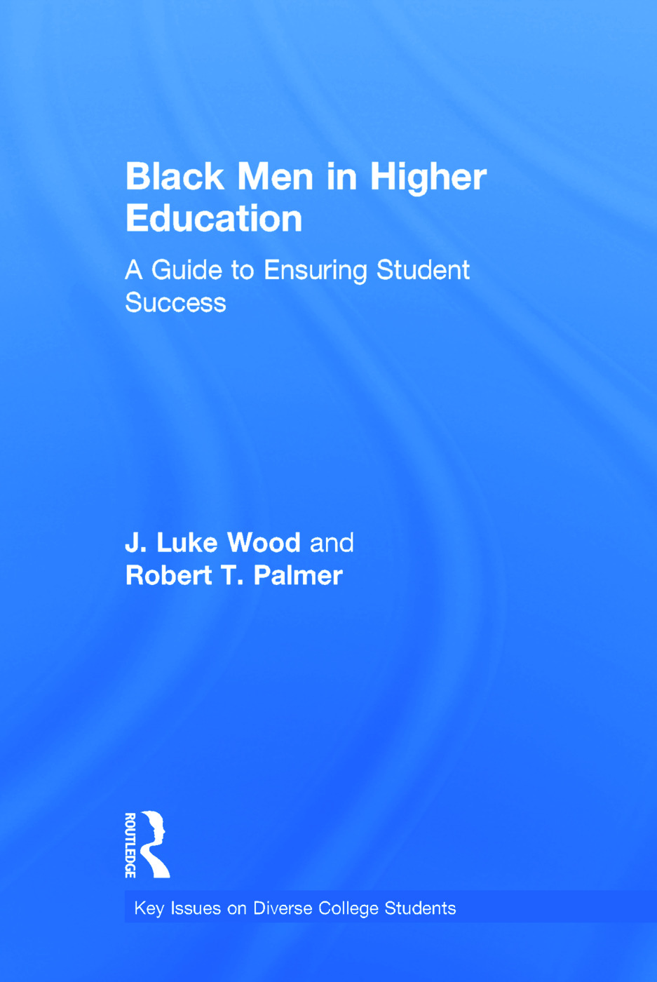 Black Men in Higher Education: A Guide to Ensuring Student Success, 1st Edition (Hardback) book cover