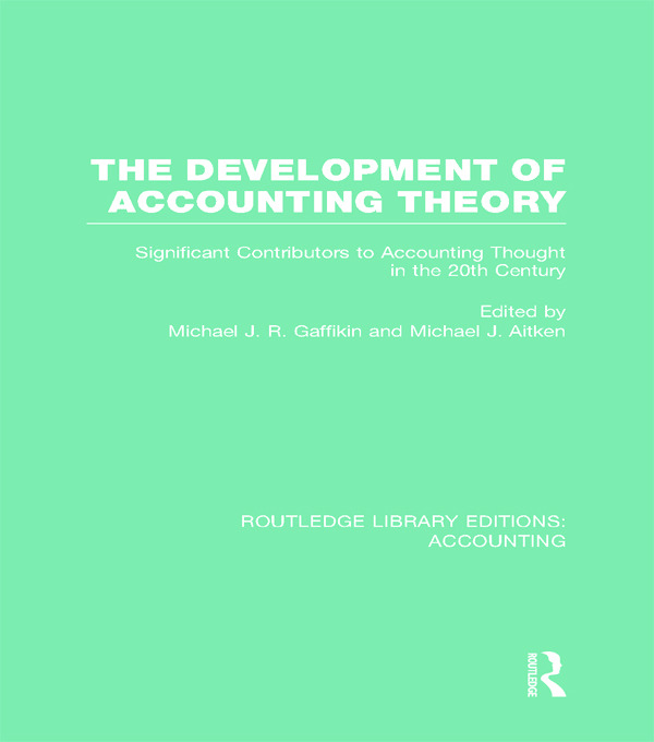 The Development of Accounting Theory (RLE Accounting): Significant Contributors to Accounting Thought in the 20th Century, 1st Edition (Hardback) book cover