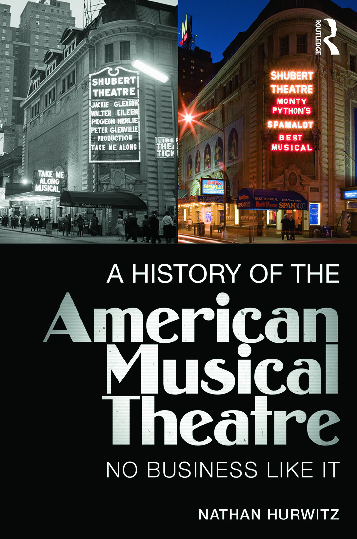 A History of the American Musical Theatre: No Business Like It, 1st Edition (Paperback) book cover