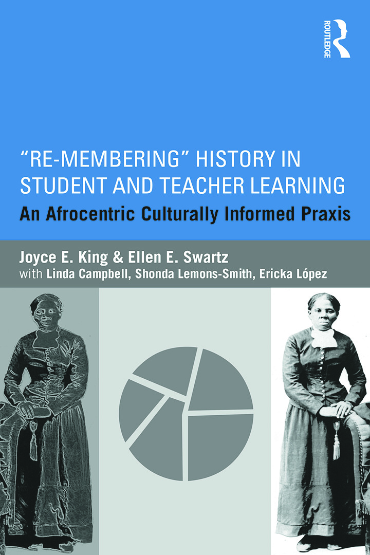 Re-Membering History in Student and Teacher Learning: An Afrocentric Culturally Informed Praxis book cover
