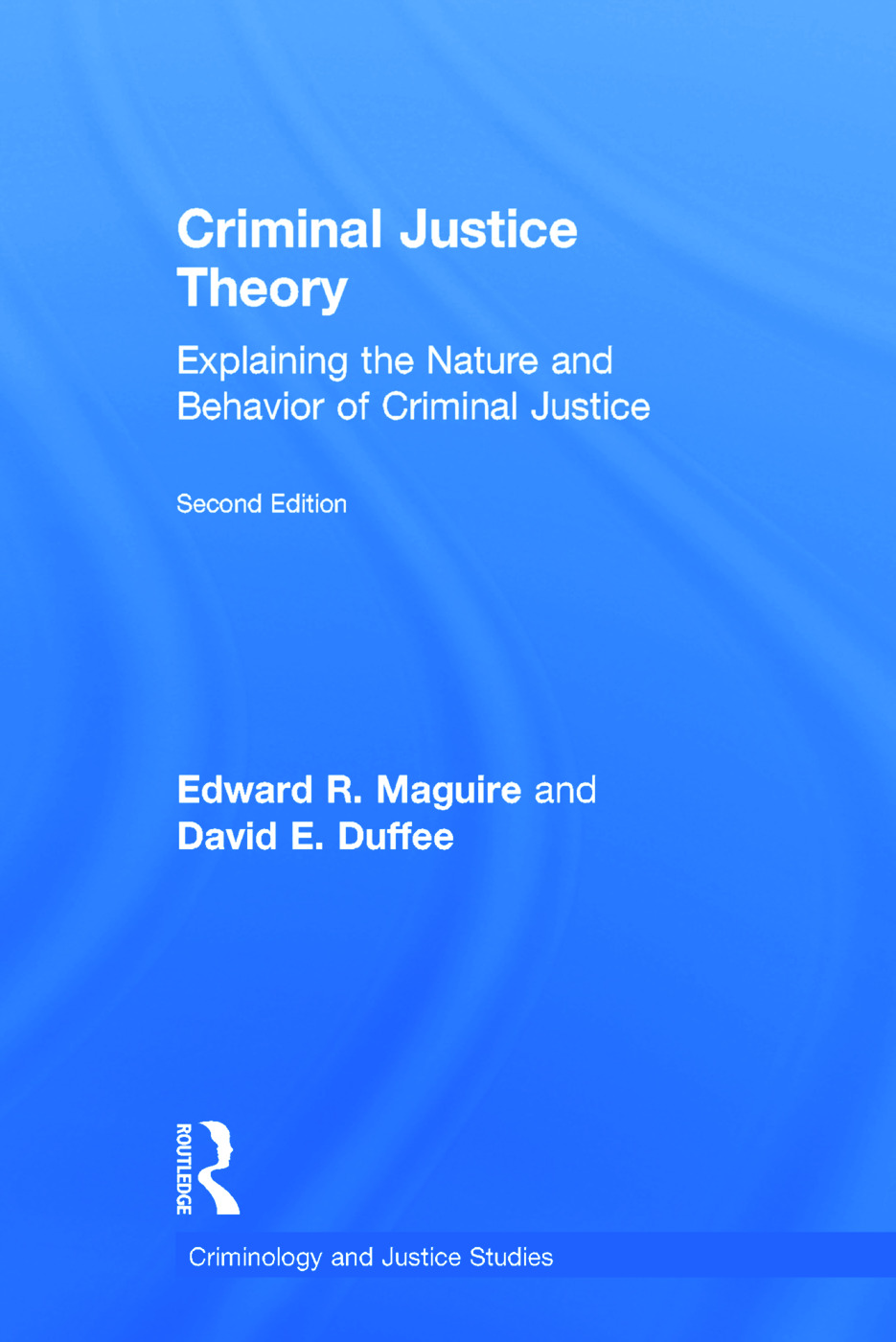 Criminal Justice Theory: Explaining the Nature and Behavior of Criminal Justice, 2nd Edition (Hardback) book cover