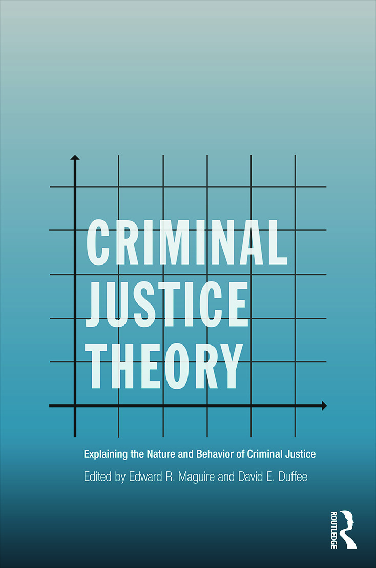 Criminal Justice Theory: Explaining the Nature and Behavior of Criminal Justice book cover