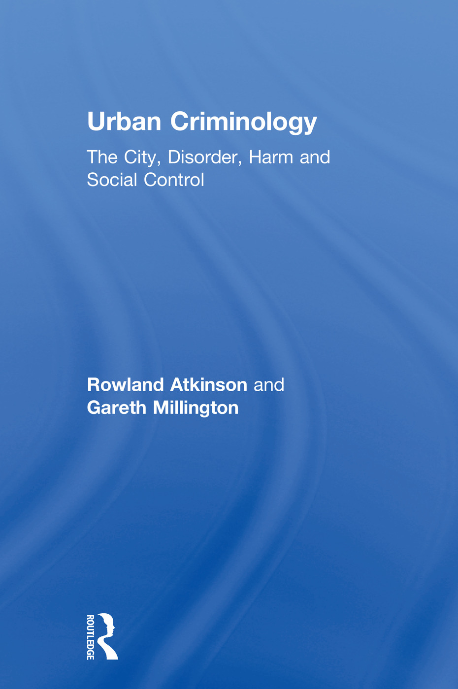 Urban Criminology: The City, Disorder, Harm and Social Control book cover