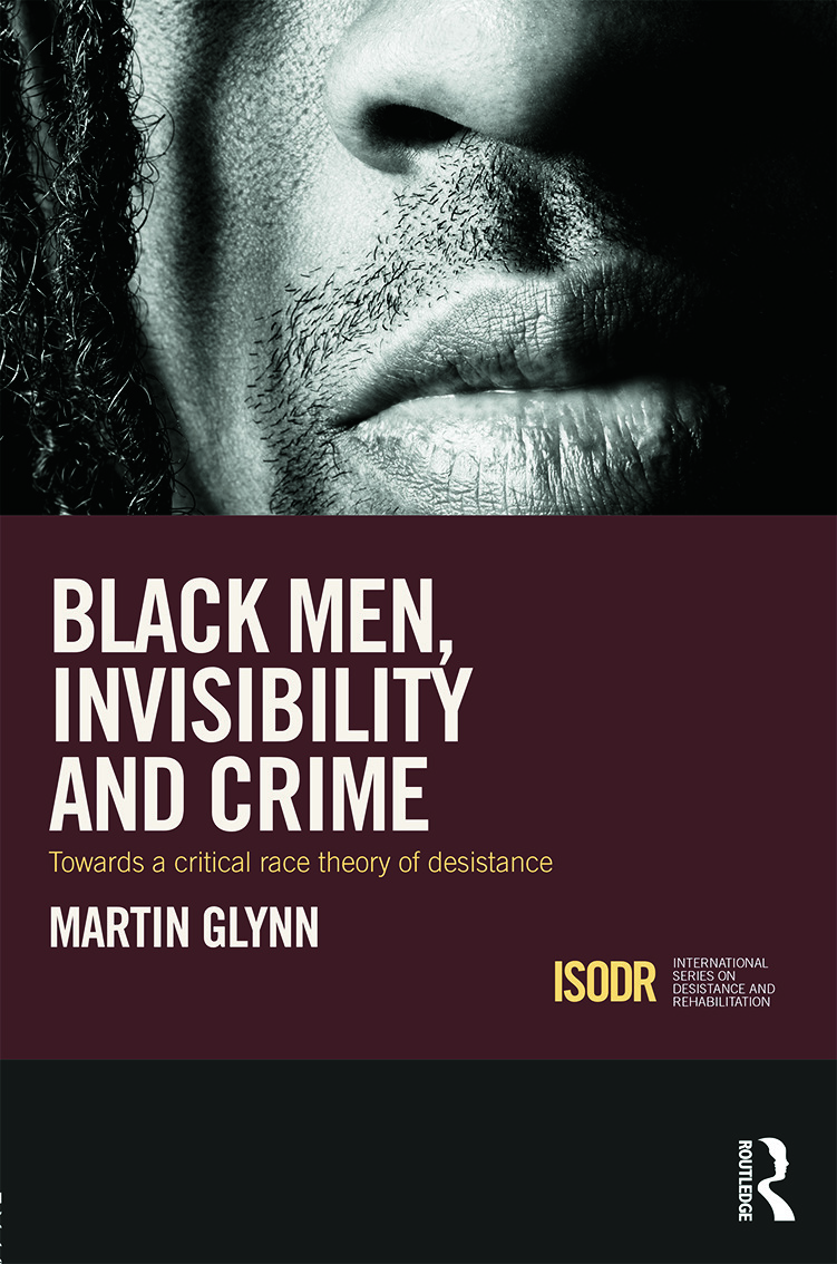 Black Men, Invisibility and Crime: Towards a Critical Race Theory of Desistance (Hardback) book cover