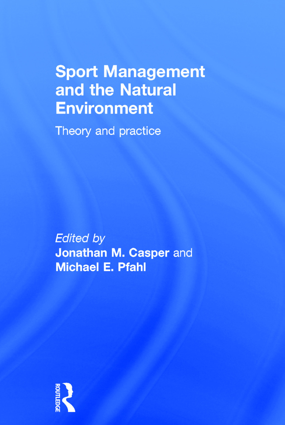 Sport Management and the Natural Environment: Theory and Practice, 1st Edition (Hardback) book cover