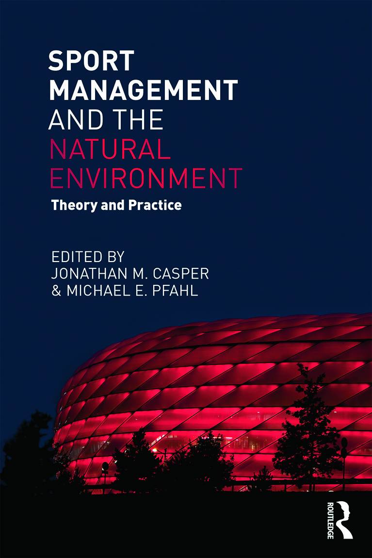 Sport Management and the Natural Environment: Theory and Practice book cover