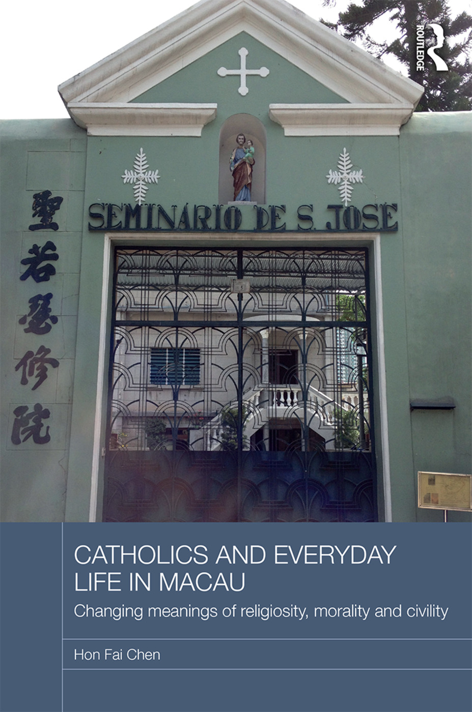 Catholics and Everyday Life in Macau: Changing Meanings of Religiosity, Morality and Civility book cover